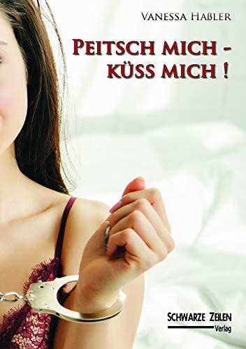 Peitsch mich - Küss mich: Spanking- & SM-Geschichten