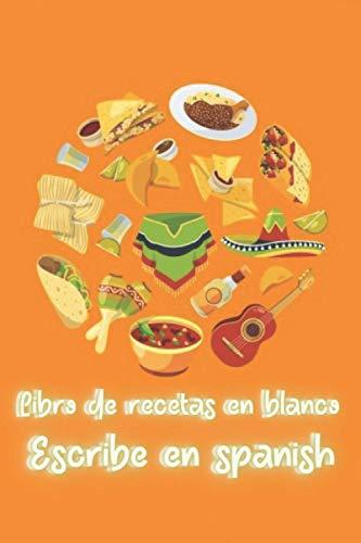 Libro de recetas en blanco Escribe en spanish: Cuaderno de Cocina para Anotar Hasta 100 Recetas y Notas con Índice, Total de 120 Páginas