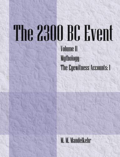 The 2300 BC Event: Vol II Mythology -The Eyewitness Accounts 1