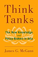 Think Tanks: The New Knowledge and Policy Brokers in Asia