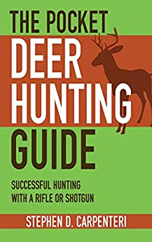 The Pocket Deer Hunting Guide: Successful Hunting with a Rifle or Shotgun (Skyhorse Pocket Guides) by [Stephen D. Carpenteri]