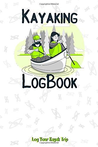 Kayaking Logbook: Log Your Kayak Trip - Kayak Lovers Gift