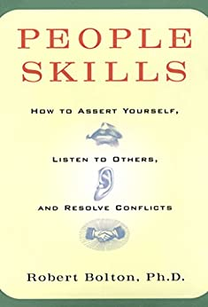 People Skills: How To Assert Yourself, Listen To Others, And Resolve Conflicts by [Robert Bolton]