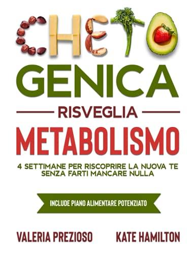 Chetogenica Risveglia Metabolismo: 4 Settimane per riscoprire la nuova te senza farti mancare nulla