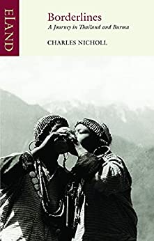 Borderlines: A Journey in Thailand and Burma (Eland Classics) by [Charles Nicholl]