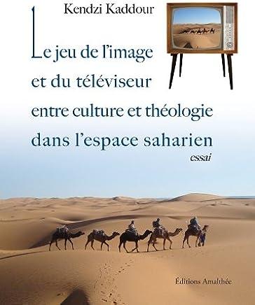 Le jeu de limage et du téléviseur : Entre culture et théologie dans lespace saharien