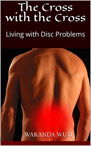 The Cross with the Cross: Living with Disc Problems (English Edition)