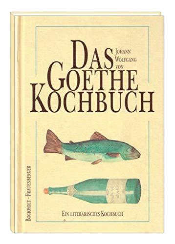 Das Goethe-Kochbuch (Ein literarisches Kochbuch)