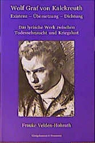 Wolf Graf von Kalckreuth: Existenz - Übersetzung - Dichtung. Das lyrische Werk zwischen Todessehnsucht und Kriegslust (Epistemata - Würzburger wissenschaftliche Schriften. Reihe Literaturwissenschaft)