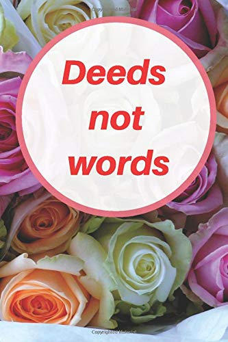 Deeds not words : 120 pages, (6x9) inches in size, matte cover.: 120 dot grid pages 6 x 9 inches Matte cover Soft cover (paperback)