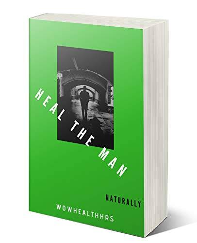 Heal the Man Naturally (Wowhealthhrs Book 101)