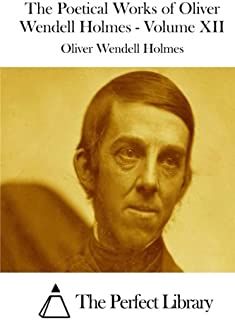 The Poetical Works of Oliver Wendell Holmes - Volume XII