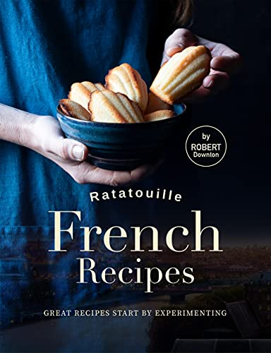Ratatouille French Recipes: Great Recipes Start by Experimenting (English Edition)