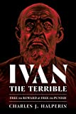 Ivan the Terrible: Free to Reward and Free to Punish (Russian and East European Studies) - Charles J. Halperin