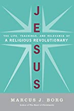 Jesus: The Life, Teachings, and Relevance of a Religious Revolutionary