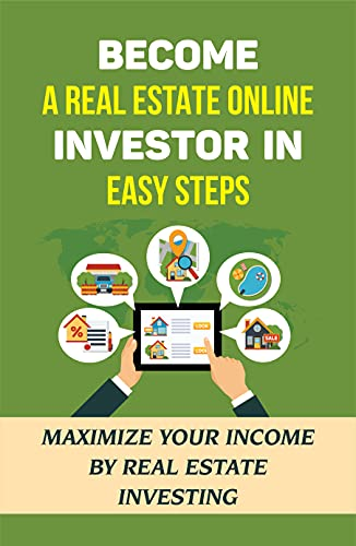 Become A Real Estate Online Investor In Easy Steps: Maximize Your Income By Real Estate Investing: Real Estate Crowdfunding (English Edition)