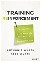 Training Reinforcement: The 7 Principles to Create Measurable Behavior Change and Make Learning Stick