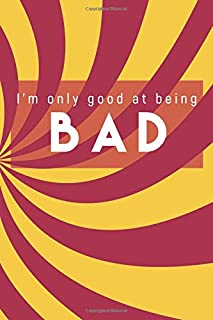 I'm Only Good at Being Bad: College Ruled Blank Lined Designer Notebook Journal