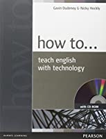 How to Teach English with Technology (with CD-ROM) (Teacher References)