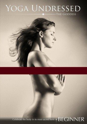 Yoga Undressed, The Goddess Series - Naked Yoga for the Beginner: A Flowing Tantric Vinyasa, Kundalini & Hatha Yoga Practice