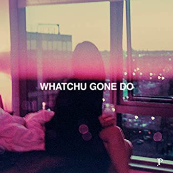 Whatchu Gone Do