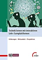 Technik lernen mit interaktiven Lehr-/Lernplattformen: Erfahrungen - Wirksamkeit - Perspektiven