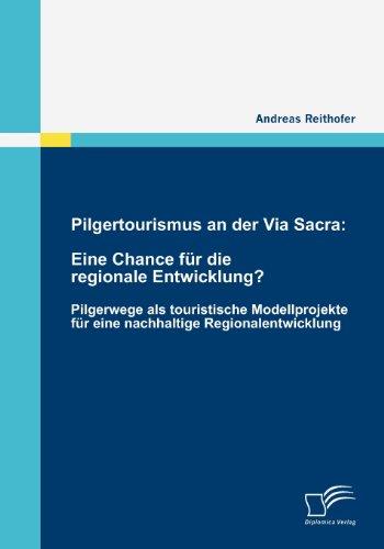Pilgertourismus an der Via Sacra: Eine Chance für die regionale Entwicklung?: Pilgerwege als touristische Modellprojekte für eine nachhaltige Regionalentwicklung