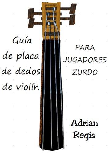 guia de placa de dedos de violin para jugadores zurdo (Spanish Edition)