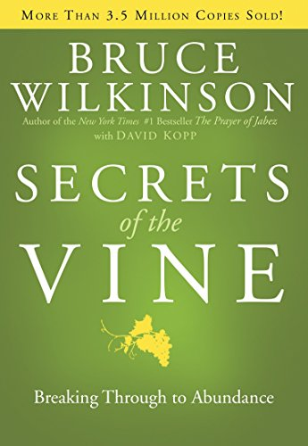 Ebook Secrets Of The Vine Breaking Through To Abundance By Bruce H Wilkinson