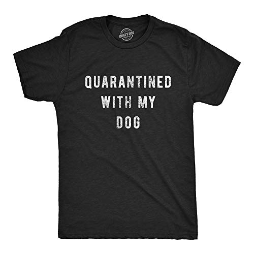 Mens Quarantined with My Dog Tshirt Funny Social Distancing Pet Puppy Lover Graphic Tee (Heather Black) - XXL