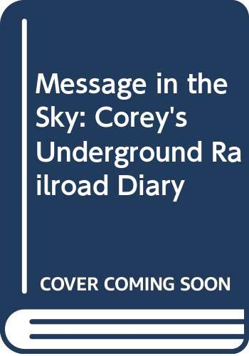 Message in the Sky: Corey's Underground Railroad Diary