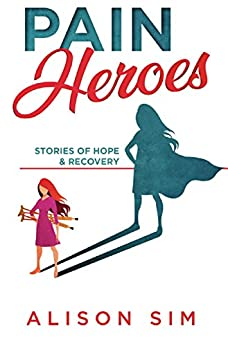 [Sim Alison]のPain Heroes: Stories of Hope and Recovery (English Edition)