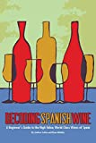 Decoding Spanish Wine: A Beginner's Guide to the High Value, World Class Wines of Spain
