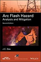 Arc Flash Hazard Analysis and Mitigation (IEEE Press Series on Power Engineering)