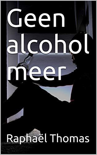 Geen alcohol meer (Dutch Edition)