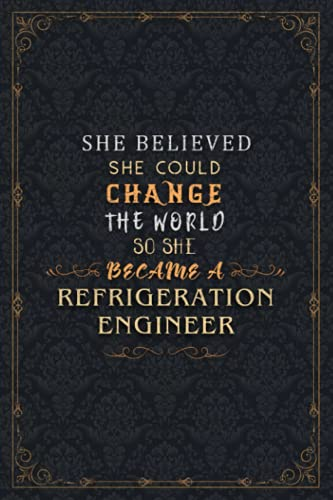 Refrigeration Engineer Notebook Planner - She Believed She Could Change The World So She Became A Refrigeration Engineer Job Title Journal: Meal, Over ... Budget Tracker, Hourly, 5.24 x 22.86 cm, Goal