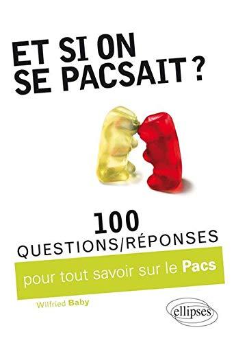 Et si on se pacsait ? 100 questions/réponses sur le PACS