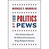 From Politics to the Pews: How Partisanship and the Political Environment Shape Religious Identity (Chicago Studies in American Politics)【洋書】 [並行輸入品]