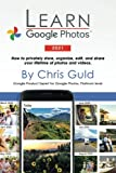 Learn Google Photos 2021: How to privately store, organize, edit, and share your lifetime of photos and videos.