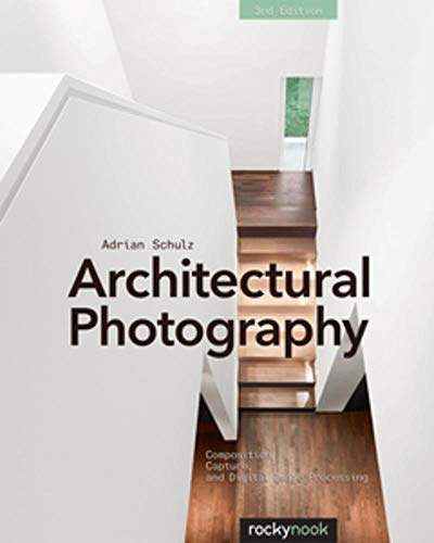 Compare Textbook Prices for Architectural Photography, : Composition, Capture, and Digital Image Processing Third Edition ISBN 9781937538767 by Schulz, Adrian