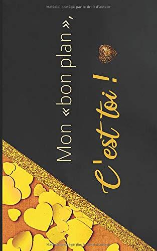 Mon Bon Plan, Cest Toi!: Carnet De Bons Pour Les Couples | Cadeau Homme ou Femme Original | Chequier Amoureux a Offrir | Fond Noir et Coeur Doré | 12,7 x 20,32 Centimètres, 42 Pages |