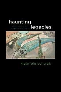 Haunting Legacies: Violent Histories and Transgenerational Trauma