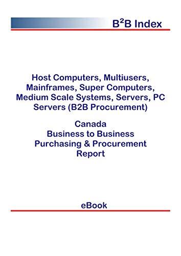 Host Computers, Multiusers, Mainframes, Super Computers, Medium Scale Systems, Servers, PC Servers (B2B Procurement) in Canada: B2B Purchasing + Procurement Values (English Edition)