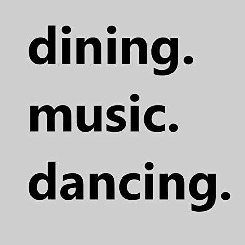 dining. Music. Dancing.