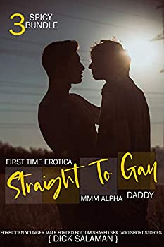 First Time Erotica Straight To Gay MMM Alpha Daddy  Forbidden Younger Male Forced Bottom Shared Sex Taboo Short Stories  Older Men & Dirty Rough Collection Book 3