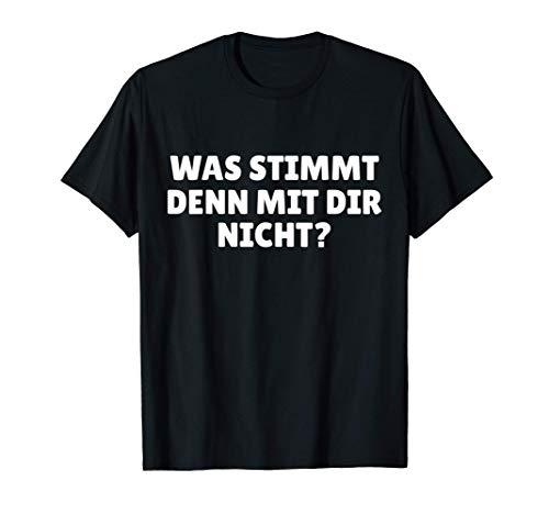 Was Stimmt denn mit dir nicht T-Shirt