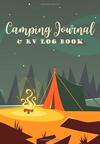 Camping Journal & RV Log Book: With Prompts For Saving Favorite Memories & A Comprehensive Check List For Rating Campground. Gift For Campers.