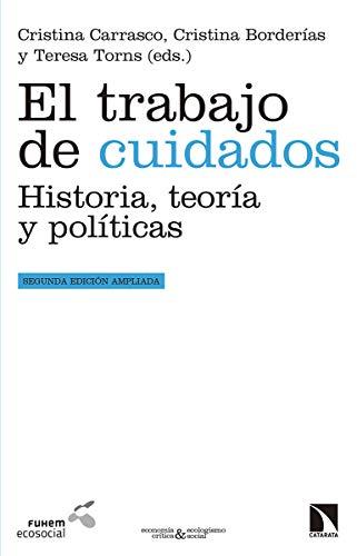 El trabajo de cuidados: Historia, teoría y políticas (Economía crítica y ecologismo social)