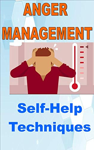 Anger Management : Psychotherapy Can Help With Anger Management Problems: Self-Help Techniques