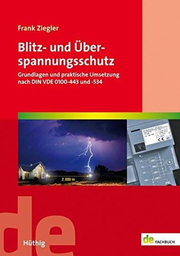 Blitz- und Überspannungsschutz: Grundlagen und praktische Umsetzung nach DIN VDE 0100-443 und -534